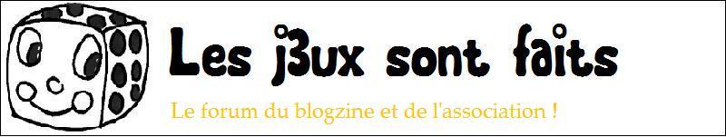 Les j3ux sont faits : Forum du blogzine