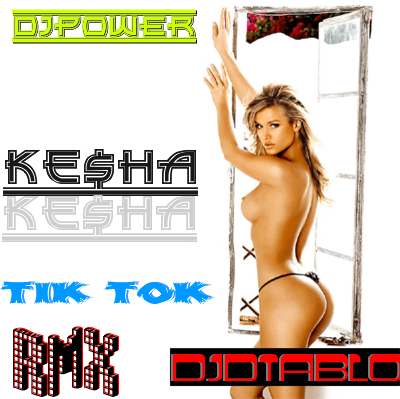 DJPoWeR Ft. DJDiablo - Ke$ha Tik Tok(RmX)